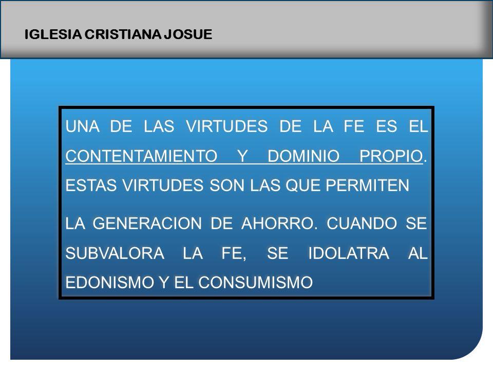 IGLESIA CRISTIANA JOSUE UNA DE LAS VIRTUDES DE LA FE ES EL CONTENTAMIENTO Y DOMINIO PROPIO.
