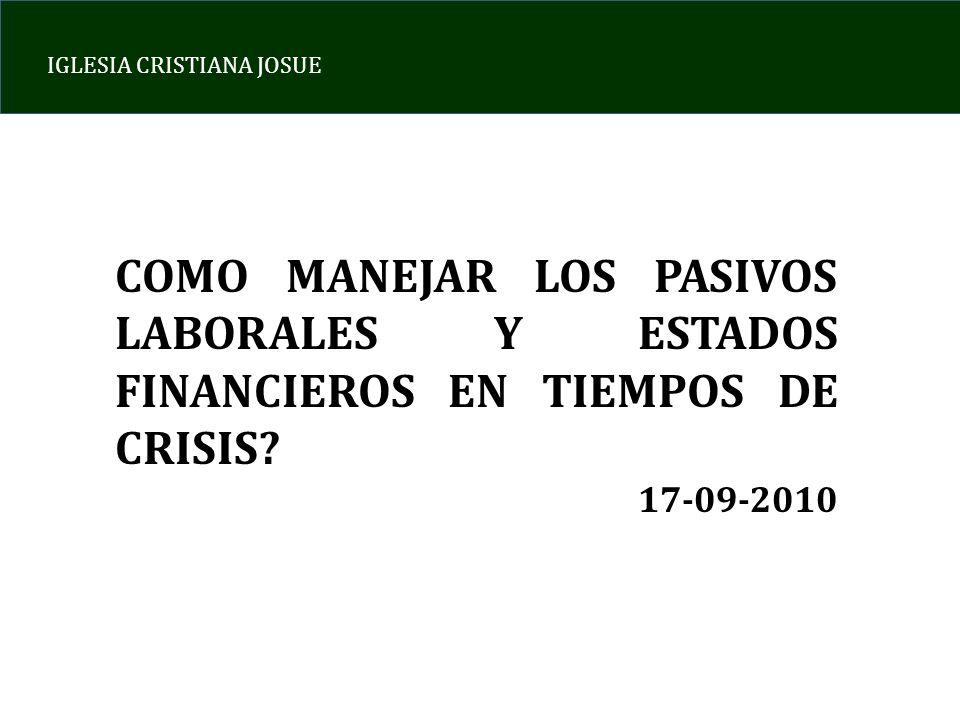 IGLESIA CRISTIANA JOSUE COMO MANEJAR LOS PASIVOS LABORALES Y ESTADOS FINANCIEROS EN TIEMPOS DE CRISIS? 17-09-2010
