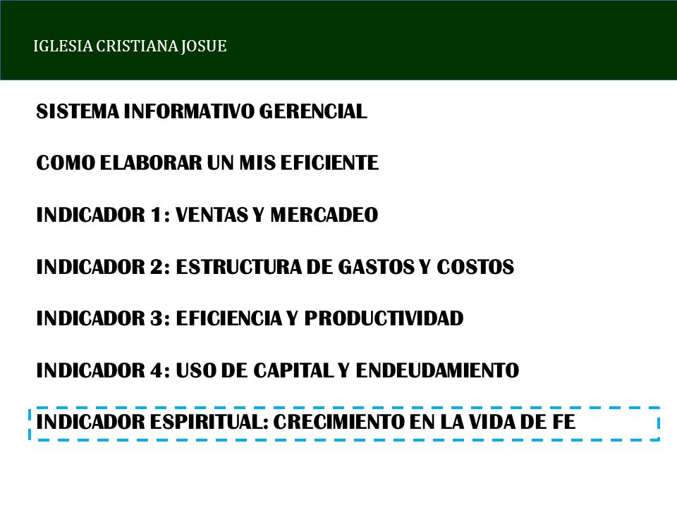 IGLESIA CRISTIANA JOSUE SISTEMA INFORMATIVO GERENCIAL COMO ELABORAR UN MIS EFICIENTE INDICADOR 1: VENTAS Y MERCADEO INDICADOR 2: ESTRUCTURA DE GASTOS