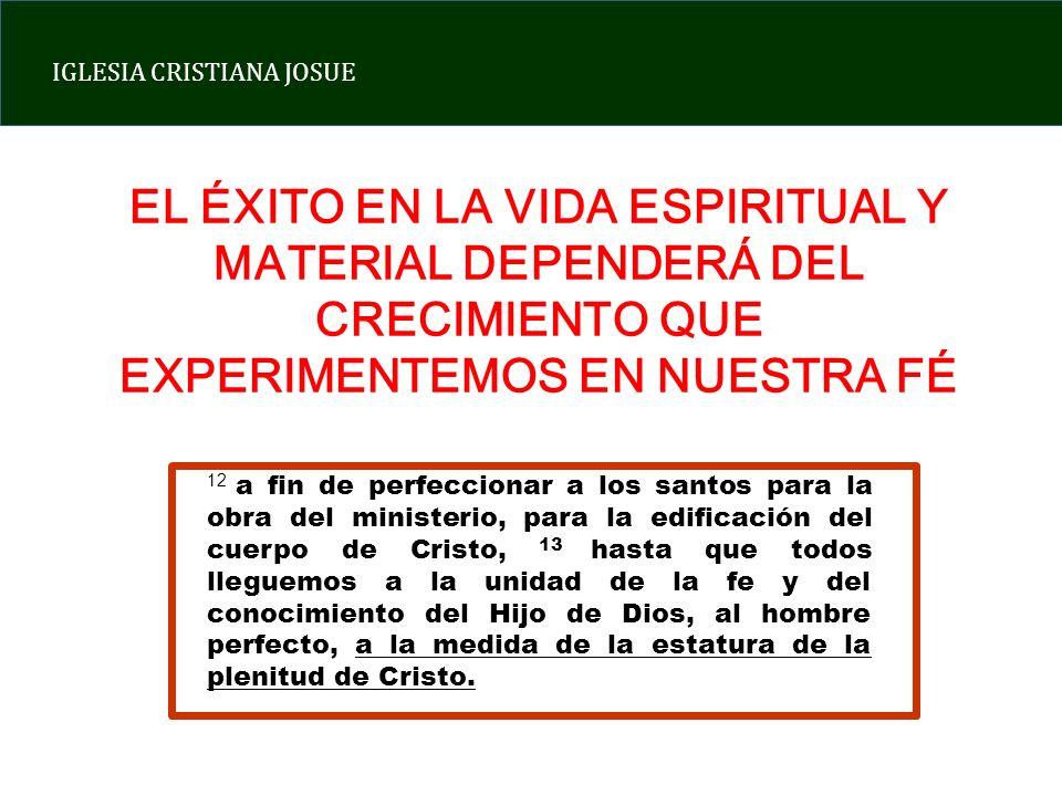 IGLESIA CRISTIANA JOSUE EL ÉXITO EN LA VIDA ESPIRITUAL Y MATERIAL DEPENDERÁ DEL CRECIMIENTO QUE EXPERIMENTEMOS EN NUESTRA FÉ 12 a fin de perfeccionar