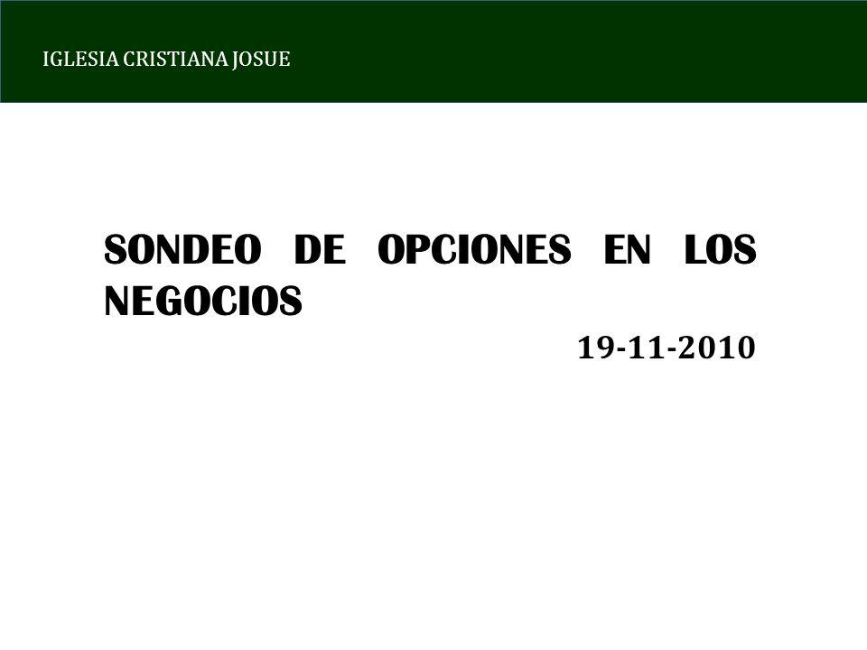 IGLESIA CRISTIANA JOSUE SONDEO DE OPCIONES EN LOS NEGOCIOS 19-11-2010