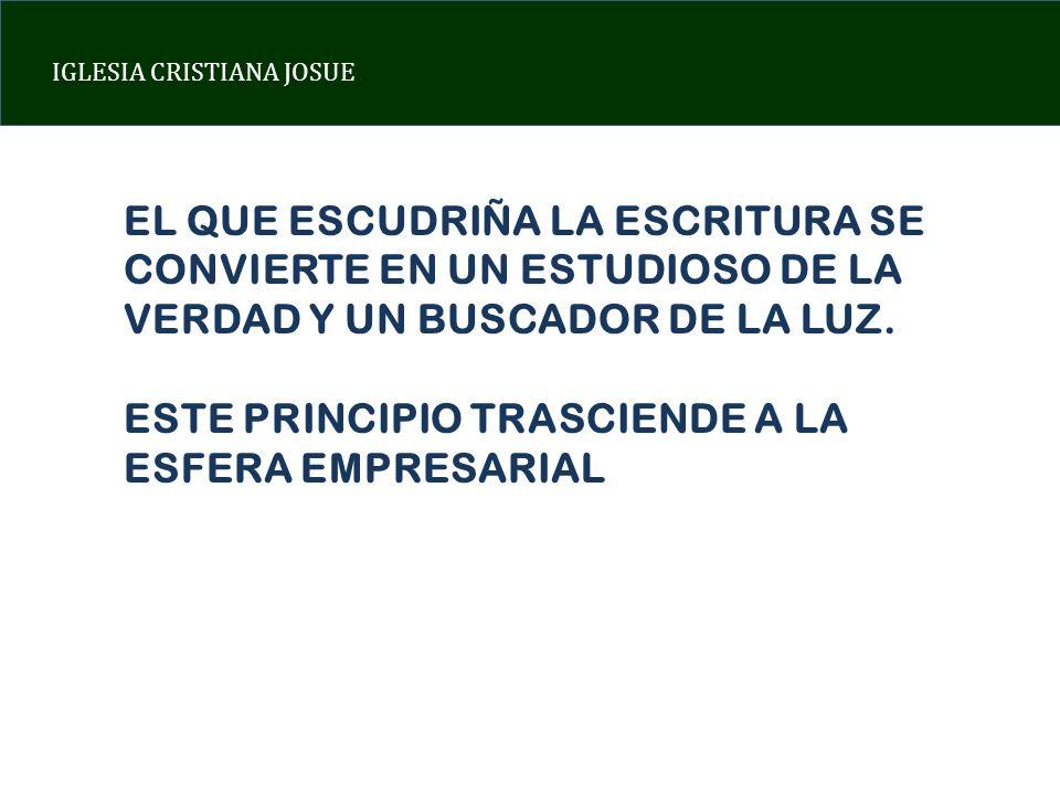 IGLESIA CRISTIANA JOSUE EL QUE ESCUDRIÑA LA ESCRITURA SE CONVIERTE EN UN ESTUDIOSO DE LA VERDAD Y UN BUSCADOR DE LA LUZ.