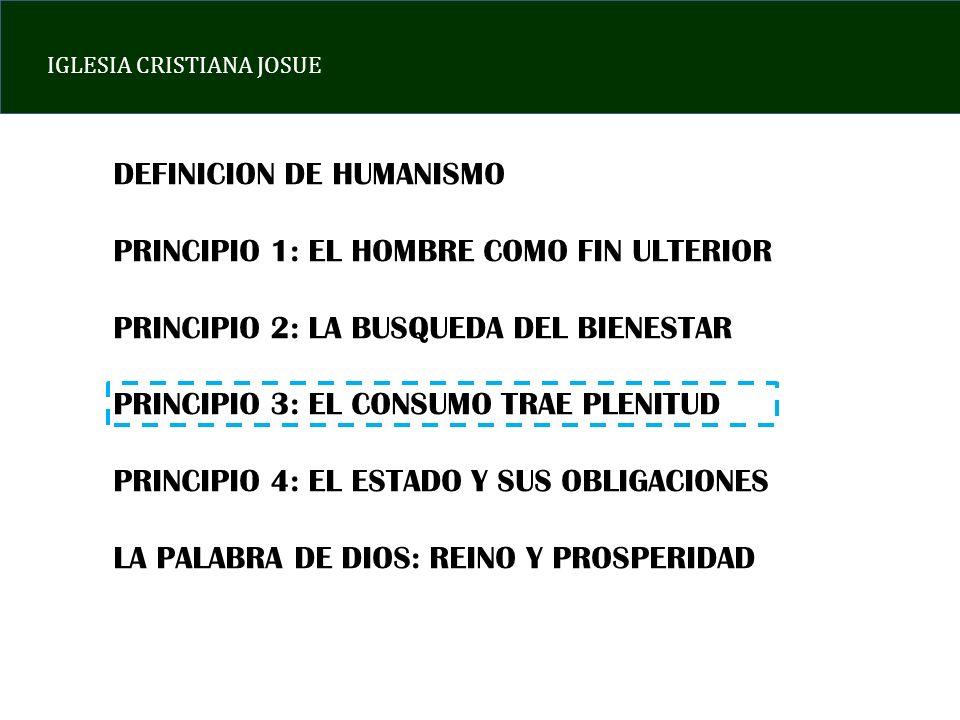 IGLESIA CRISTIANA JOSUE DEFINICION DE HUMANISMO PRINCIPIO 1: EL HOMBRE COMO FIN ULTERIOR PRINCIPIO 2: LA BUSQUEDA DEL BIENESTAR PRINCIPIO 3: EL CONSUM