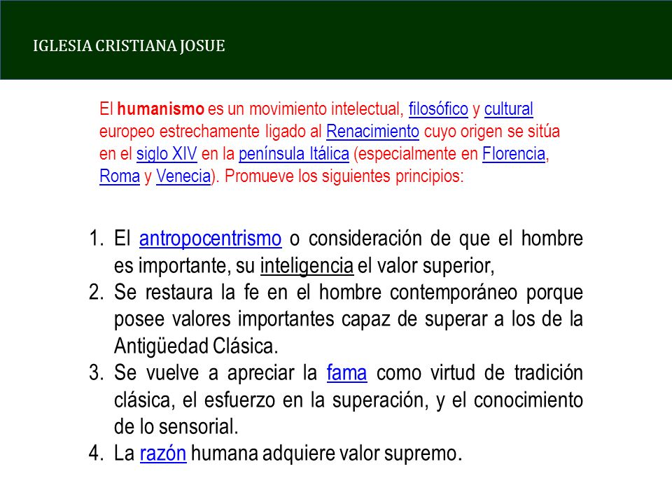 IGLESIA CRISTIANA JOSUE 1.El antropocentrismo o consideración de que el hombre es importante, su inteligencia el valor superior,antropocentrismo 2.Se