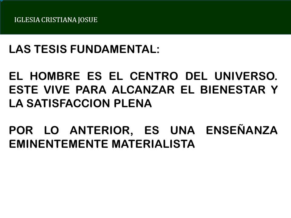 IGLESIA CRISTIANA JOSUE DEFINICION DE HUMANISMO PRINCIPIO 1: EL HOMBRE COMO FIN ULTERIOR PRINCIPIO 2: LA BUSQUEDA DEL BIENESTAR PRINCIPIO 3: EL CONSUMO TRAE PLENITUD PRINCIPIO 4: EL ESTADO Y SUS OBLIGACIONES LA PALABRA DE DIOS: REINO Y PROSPERIDAD