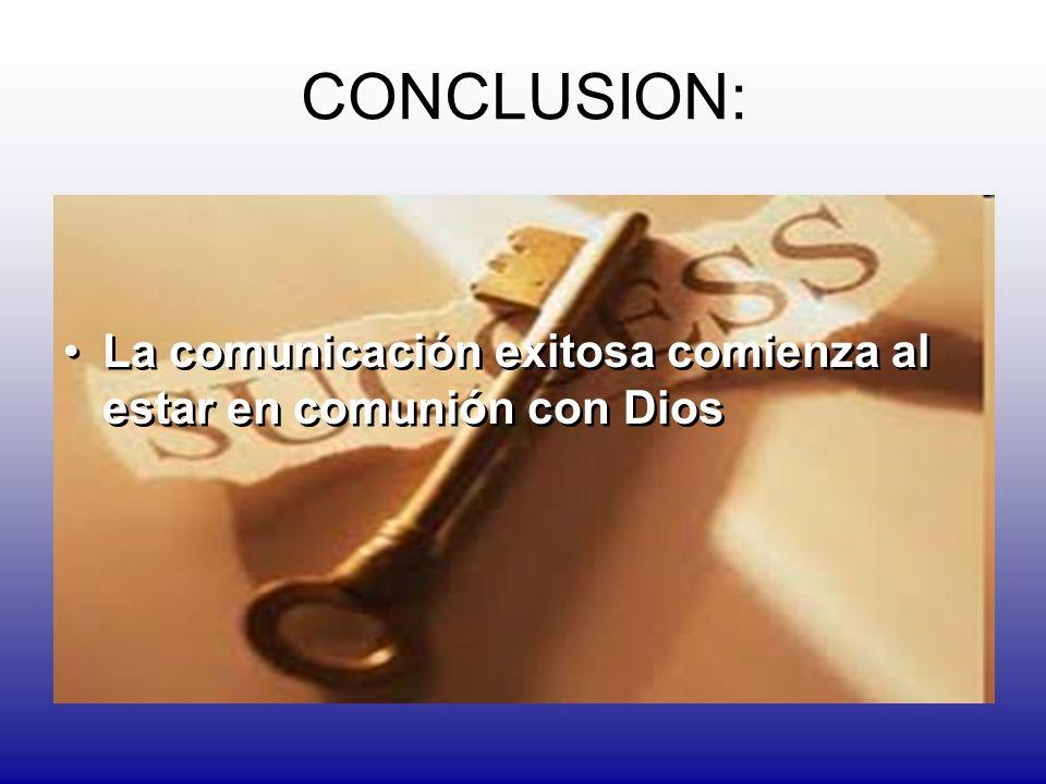 CONCLUSION: La comunicación exitosa comienza al estar en comunión con Dios