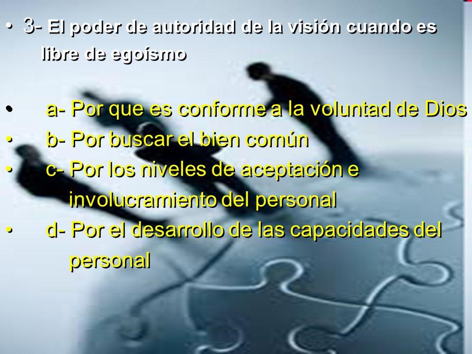 3- El poder de autoridad de la visión cuando es libre de egoísmo a- Por que es conforme a la voluntad de Dios b- Por buscar el bien común c- Por los n