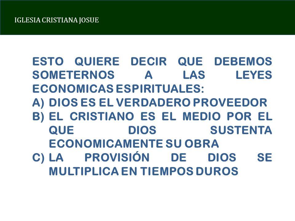 IGLESIA CRISTIANA JOSUE ESTO QUIERE DECIR QUE DEBEMOS SOMETERNOS A LAS LEYES ECONOMICAS ESPIRITUALES: A)DIOS ES EL VERDADERO PROVEEDOR B)EL CRISTIANO