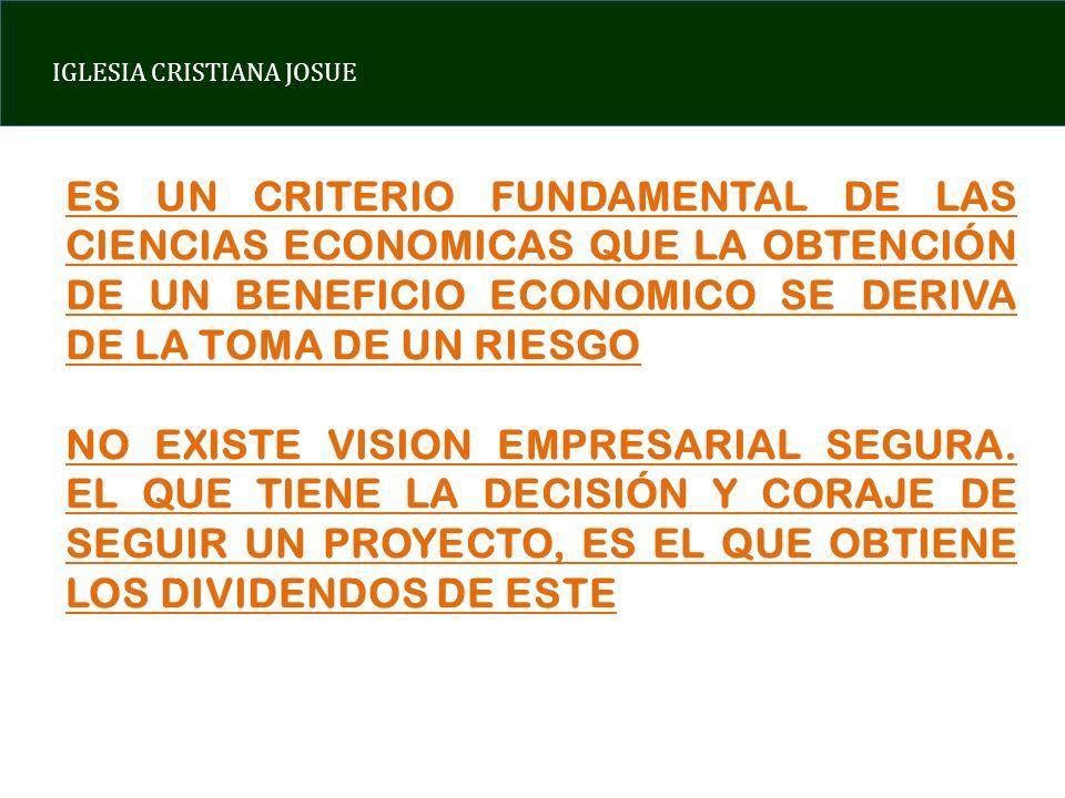 IGLESIA CRISTIANA JOSUE ES UN CRITERIO FUNDAMENTAL DE LAS CIENCIAS ECONOMICAS QUE LA OBTENCIÓN DE UN BENEFICIO ECONOMICO SE DERIVA DE LA TOMA DE UN RI