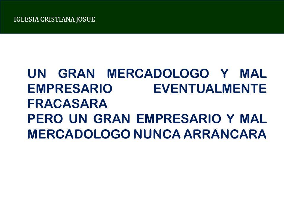 IGLESIA CRISTIANA JOSUE UN GRAN MERCADOLOGO Y MAL EMPRESARIO EVENTUALMENTE FRACASARA PERO UN GRAN EMPRESARIO Y MAL MERCADOLOGO NUNCA ARRANCARA