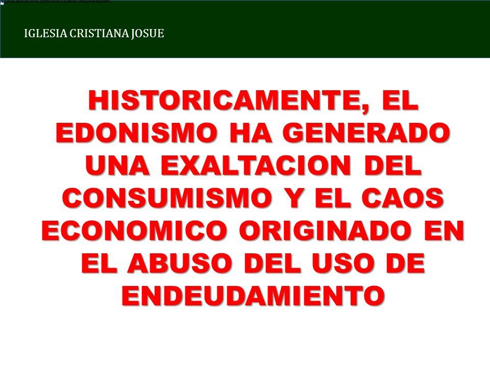 IGLESIA CRISTIANA JOSUE Mostrando los últimos datos disponibles. HISTORICAMENTE, EL EDONISMO HA GENERADO UNA EXALTACION DEL CONSUMISMO Y EL CAOS ECONO