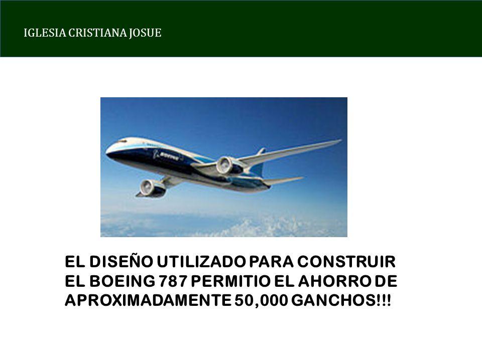 IGLESIA CRISTIANA JOSUE EL DISEÑO UTILIZADO PARA CONSTRUIR EL BOEING 787 PERMITIO EL AHORRO DE APROXIMADAMENTE 50,000 GANCHOS!!!