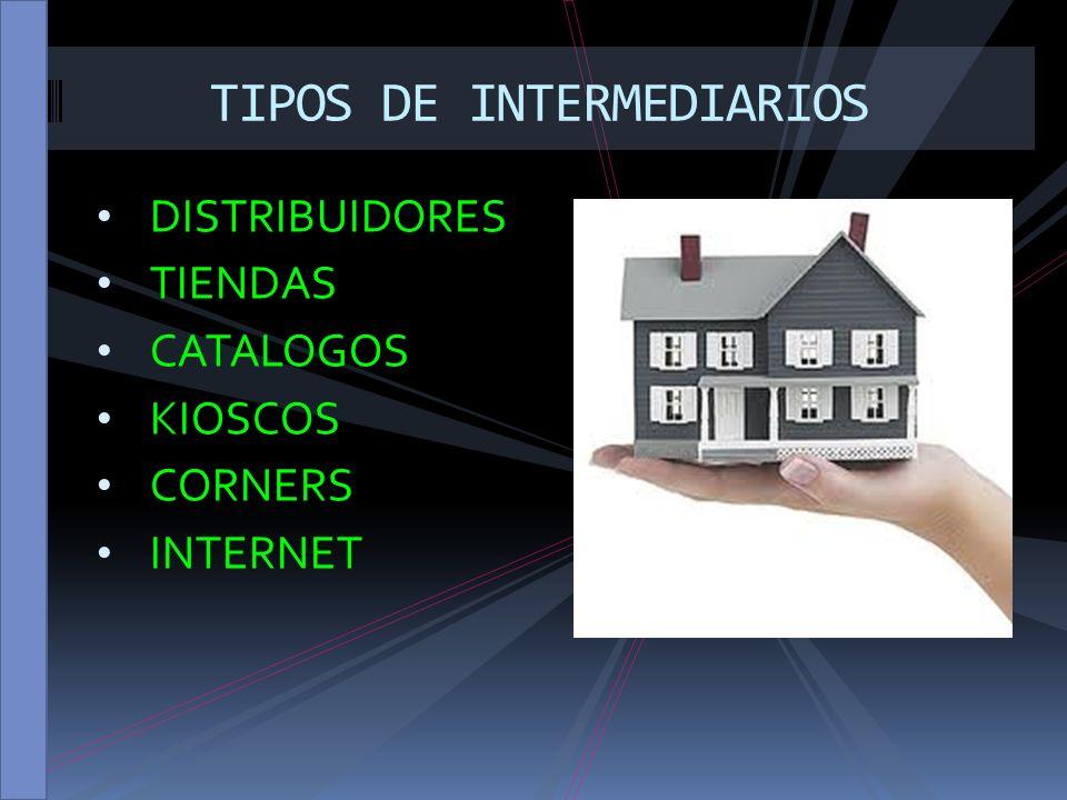 DISTRIBUIDORES TIENDAS CATALOGOS KIOSCOS CORNERS INTERNET TIPOS DE INTERMEDIARIOS