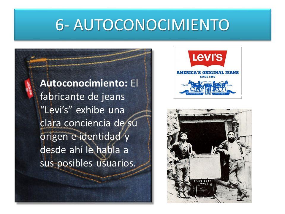 6- AUTOCONOCIMIENTO Autoconocimiento: El fabricante de jeans Levis exhibe una clara conciencia de su origen e identidad y desde ahí le habla a sus pos