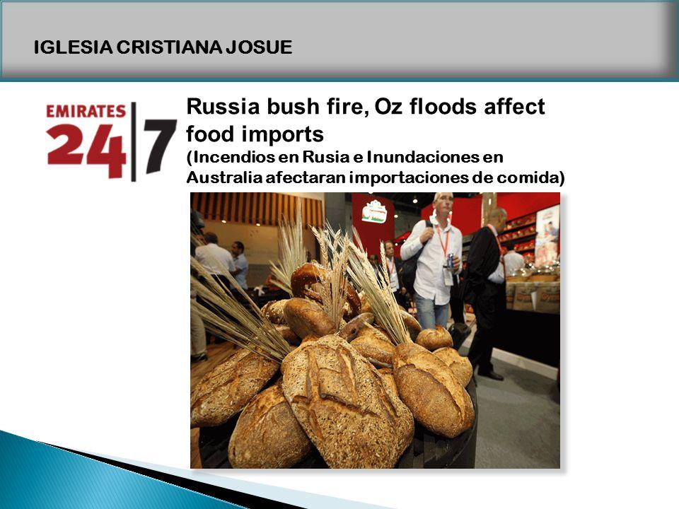 IGLESIA CRISTIANA JOSUE Russia bush fire, Oz floods affect food imports (Incendios en Rusia e Inundaciones en Australia afectaran importaciones de com