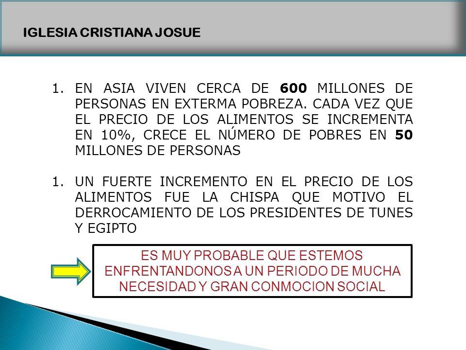 IGLESIA CRISTIANA JOSUE 1.EN ASIA VIVEN CERCA DE 600 MILLONES DE PERSONAS EN EXTERMA POBREZA. CADA VEZ QUE EL PRECIO DE LOS ALIMENTOS SE INCREMENTA EN