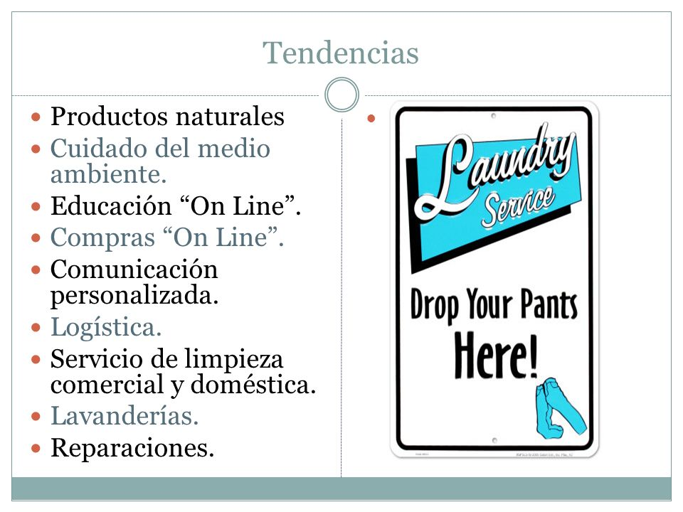 Tendencias Productos naturales Cuidado del medio ambiente. Educación On Line. Compras On Line. Comunicación personalizada. Logística. Servicio de limp