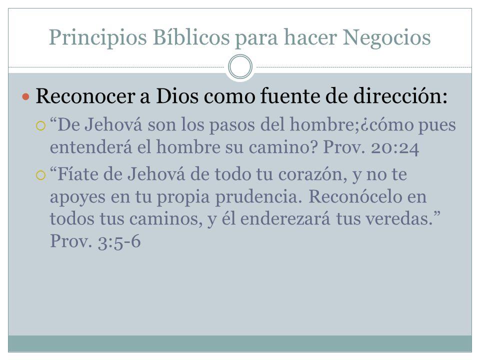 Principios Bíblicos para hacer Negocios Reconocer a Dios como fuente de dirección: De Jehová son los pasos del hombre;¿cómo pues entenderá el hombre s