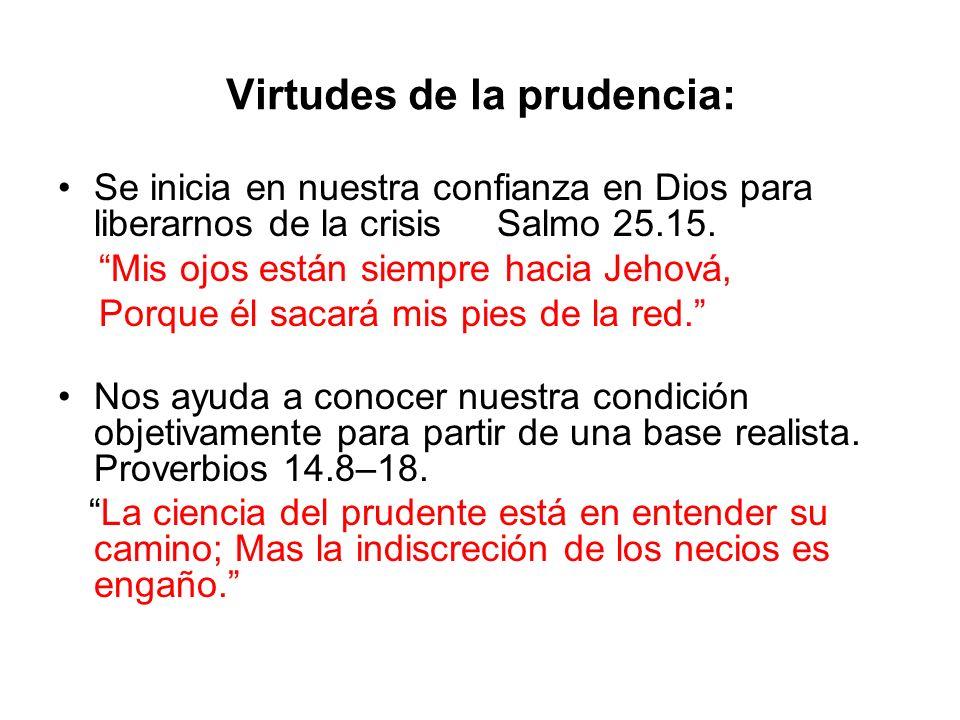 Virtudes de la prudencia: Se inicia en nuestra confianza en Dios para liberarnos de la crisis Salmo 25.15. Mis ojos están siempre hacia Jehová, Porque