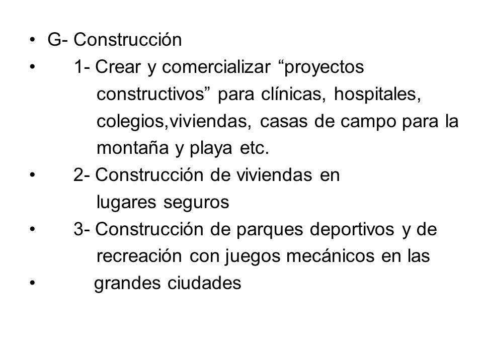 G- Construcción 1- Crear y comercializar proyectos constructivos para clínicas, hospitales, colegios,viviendas, casas de campo para la montaña y playa