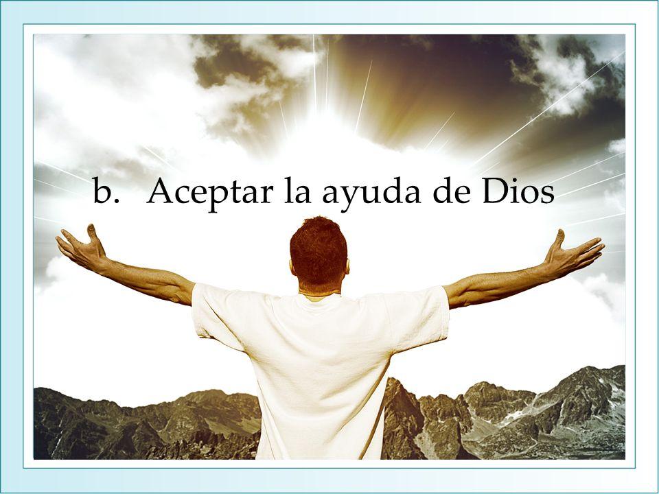 b.Aceptar la ayuda de Dios