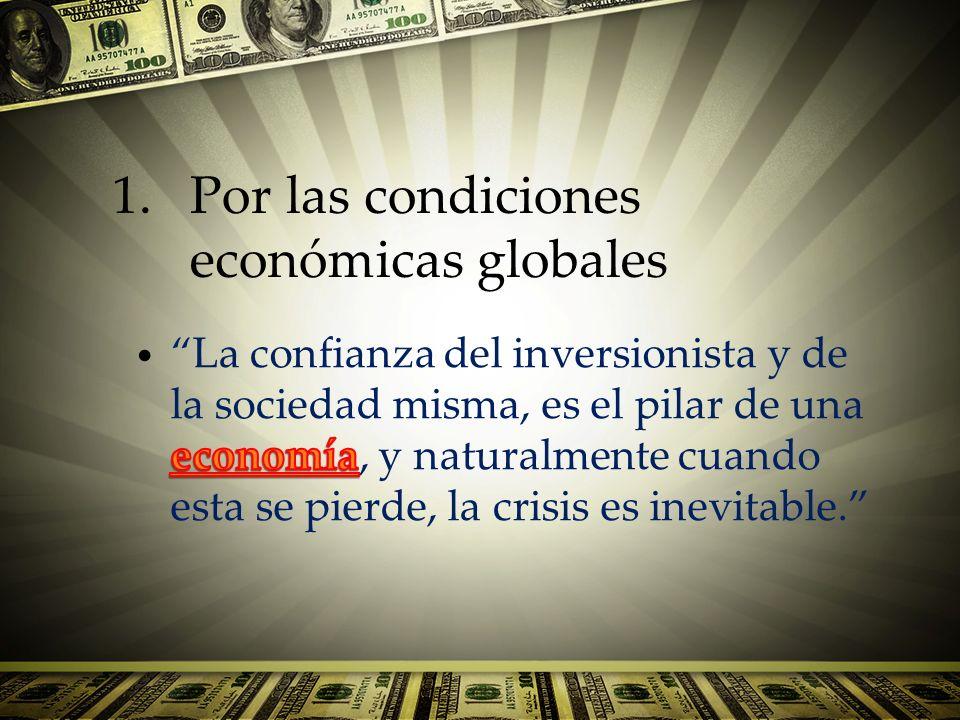 1.Por las condiciones económicas globales
