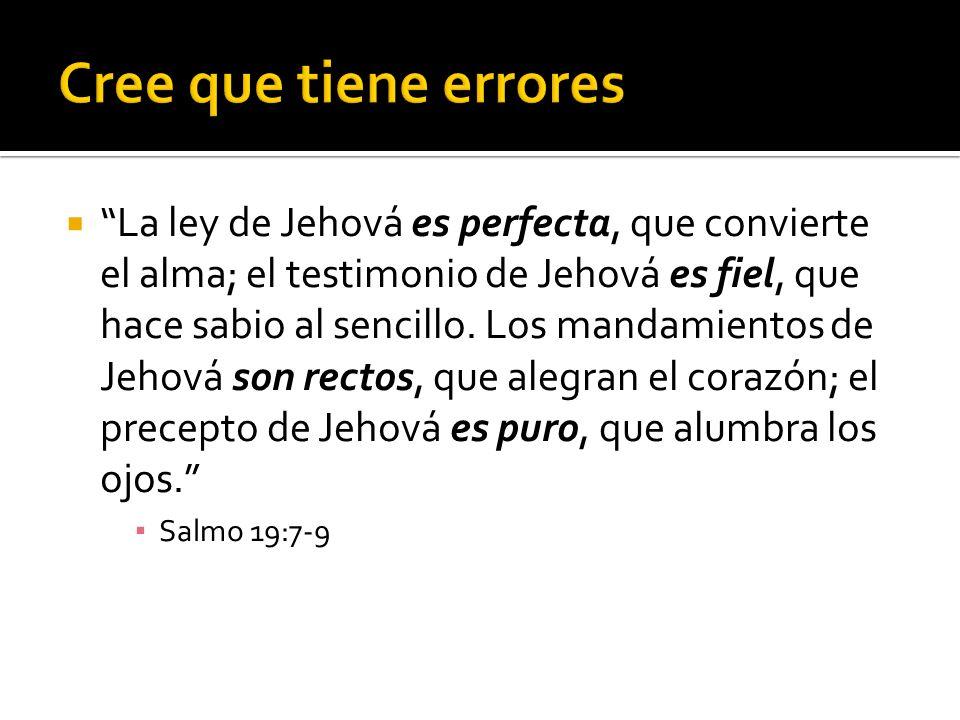 La ley de Jehová es perfecta, que convierte el alma; el testimonio de Jehová es fiel, que hace sabio al sencillo. Los mandamientos de Jehová son recto