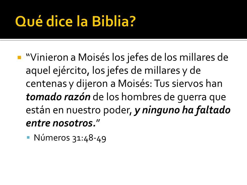 Vinieron a Moisés los jefes de los millares de aquel ejército, los jefes de millares y de centenas y dijeron a Moisés: Tus siervos han tomado razón de