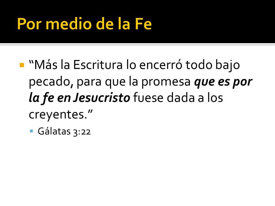 Más la Escritura lo encerró todo bajo pecado, para que la promesa que es por la fe en Jesucristo fuese dada a los creyentes. Gálatas 3:22