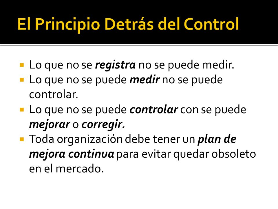 Lo que no se registra no se puede medir. Lo que no se puede medir no se puede controlar. Lo que no se puede controlar con se puede mejorar o corregir.