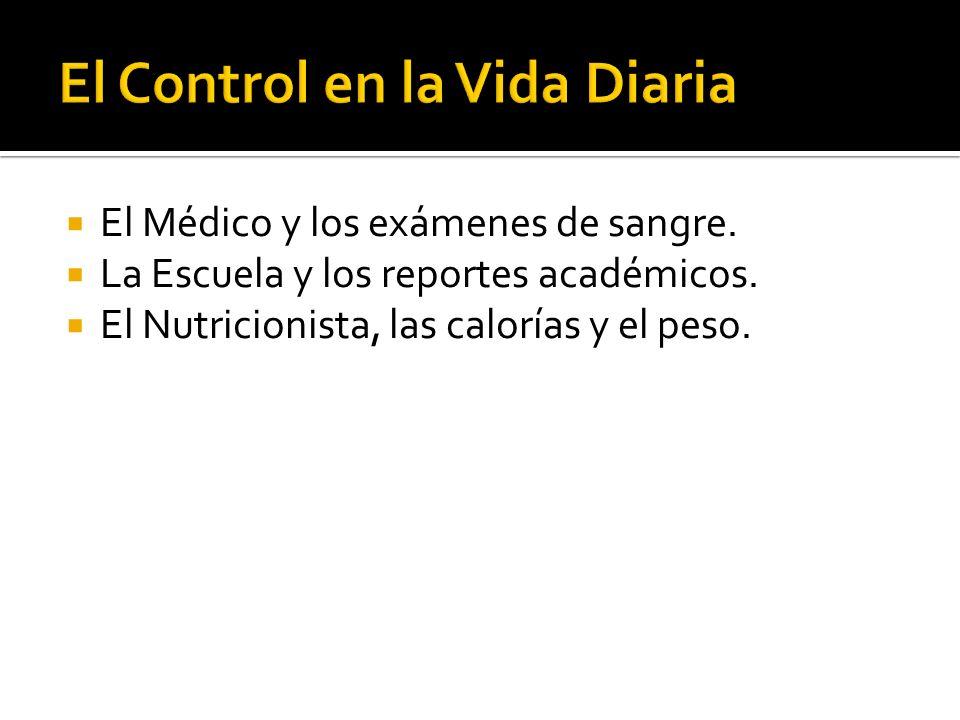 El Médico y los exámenes de sangre. La Escuela y los reportes académicos. El Nutricionista, las calorías y el peso.