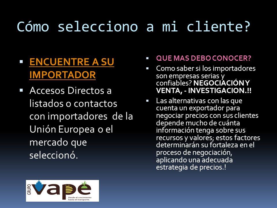 Cómo selecciono a mi cliente? ENCUENTRE A SU IMPORTADOR ENCUENTRE A SU IMPORTADOR Accesos Directos a listados o contactos con importadores de la Unión