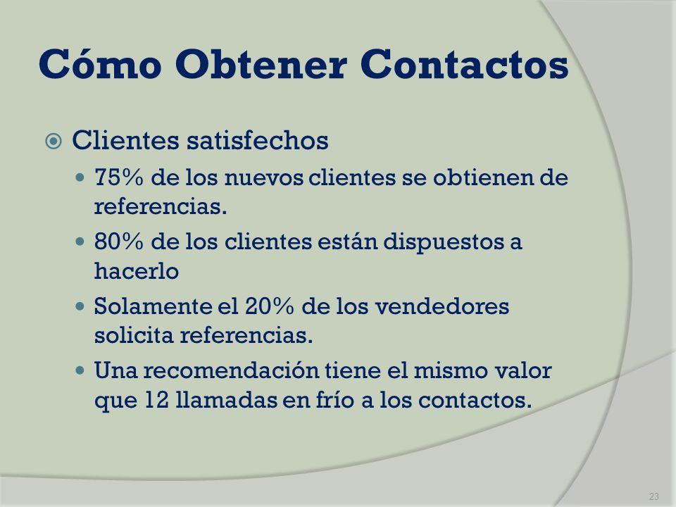 Cómo Obtener Contactos Clientes satisfechos 75% de los nuevos clientes se obtienen de referencias. 80% de los clientes están dispuestos a hacerlo Sola