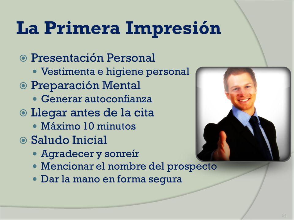 La Primera Impresión Presentación Personal Vestimenta e higiene personal Preparación Mental Generar autoconfianza Llegar antes de la cita Máximo 10 mi