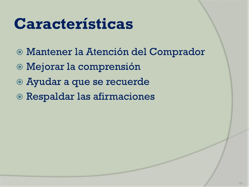 Características Mantener la Atención del Comprador Mejorar la comprensión Ayudar a que se recuerde Respaldar las afirmaciones 46