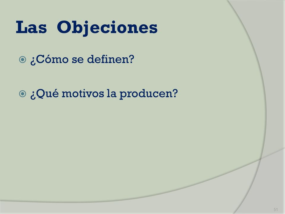 Las Objeciones ¿Cómo se definen? ¿Qué motivos la producen? 51