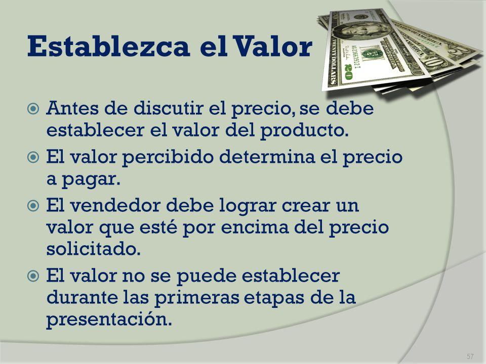 Establezca el Valor Antes de discutir el precio, se debe establecer el valor del producto. El valor percibido determina el precio a pagar. El vendedor