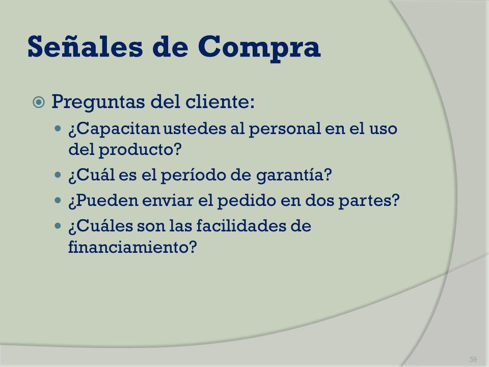 Señales de Compra Preguntas del cliente: ¿Capacitan ustedes al personal en el uso del producto? ¿Cuál es el período de garantía? ¿Pueden enviar el ped