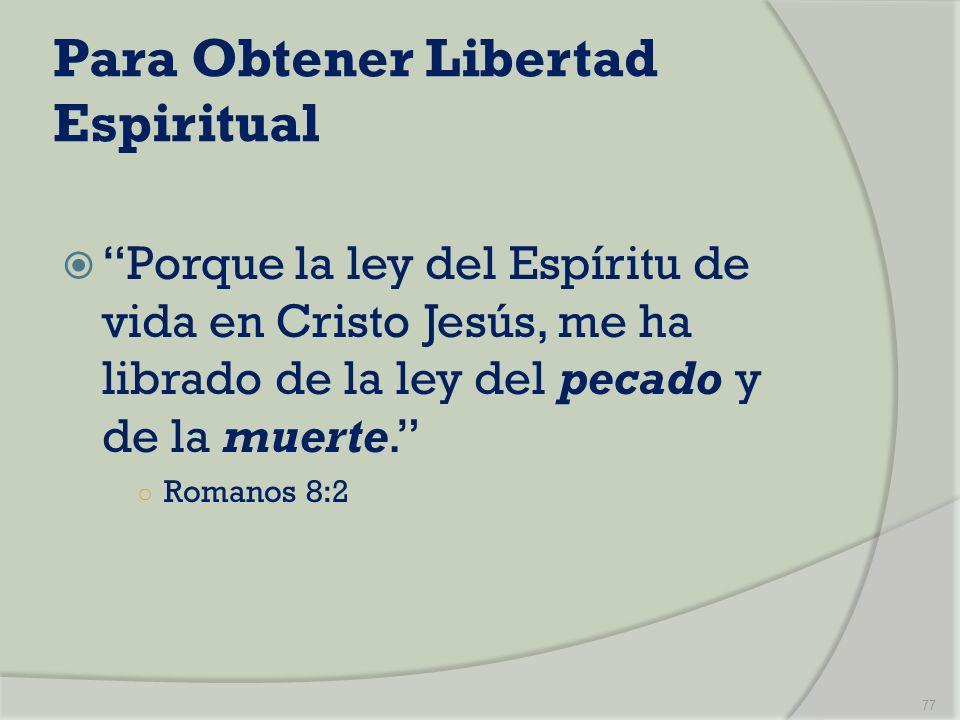 Para Obtener Libertad Espiritual Porque la ley del Espíritu de vida en Cristo Jesús, me ha librado de la ley del pecado y de la muerte. Romanos 8:2 77