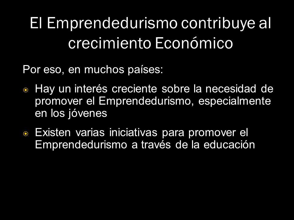 El Emprendedurismo contribuye al crecimiento Económico Por eso, en muchos países: Hay un interés creciente sobre la necesidad de promover el Emprended