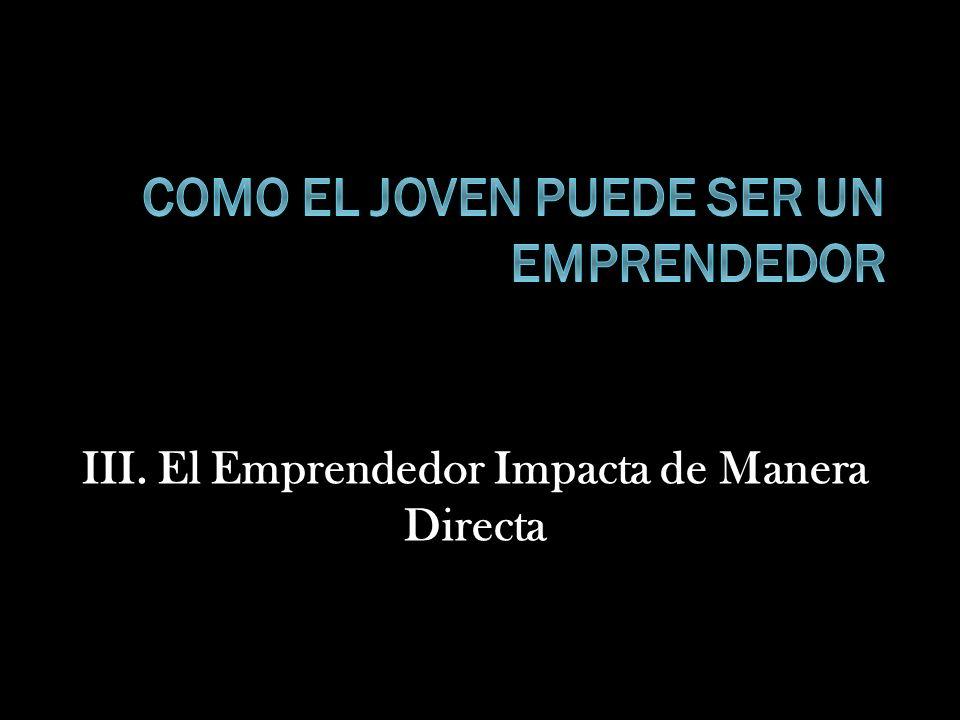III. El Emprendedor Impacta de Manera Directa