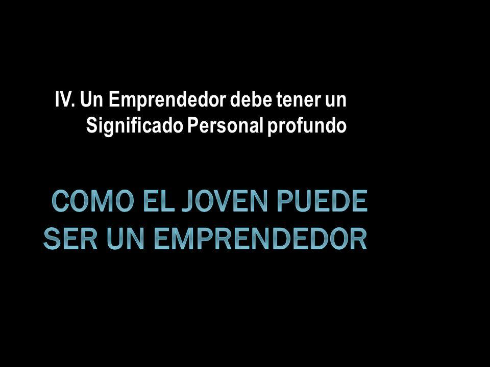 IV. Un Emprendedor debe tener un Significado Personal profundo