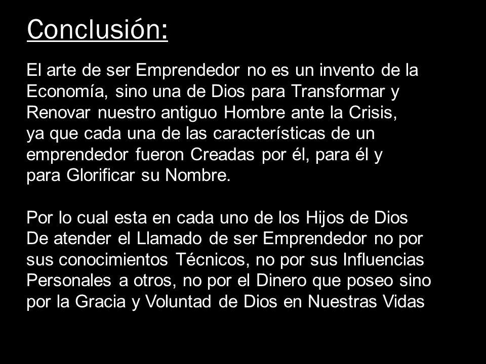 Conclusión: El arte de ser Emprendedor no es un invento de la Economía, sino una de Dios para Transformar y Renovar nuestro antiguo Hombre ante la Cri
