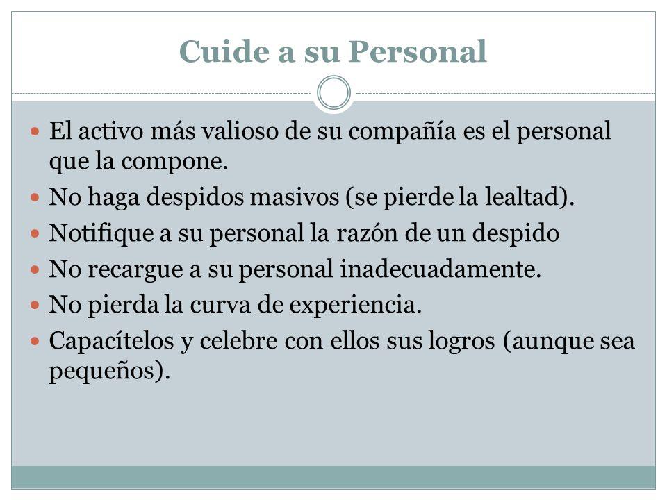 Cuide a su Personal El activo más valioso de su compañía es el personal que la compone. No haga despidos masivos (se pierde la lealtad). Notifique a s