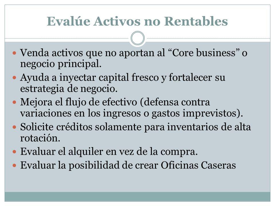Evalúe Activos no Rentables Venda activos que no aportan al Core business o negocio principal. Ayuda a inyectar capital fresco y fortalecer su estrate