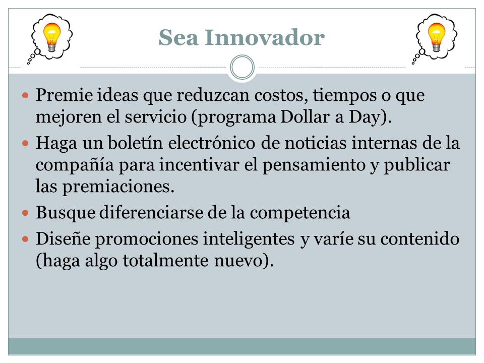 Sea Innovador Premie ideas que reduzcan costos, tiempos o que mejoren el servicio (programa Dollar a Day). Haga un boletín electrónico de noticias int