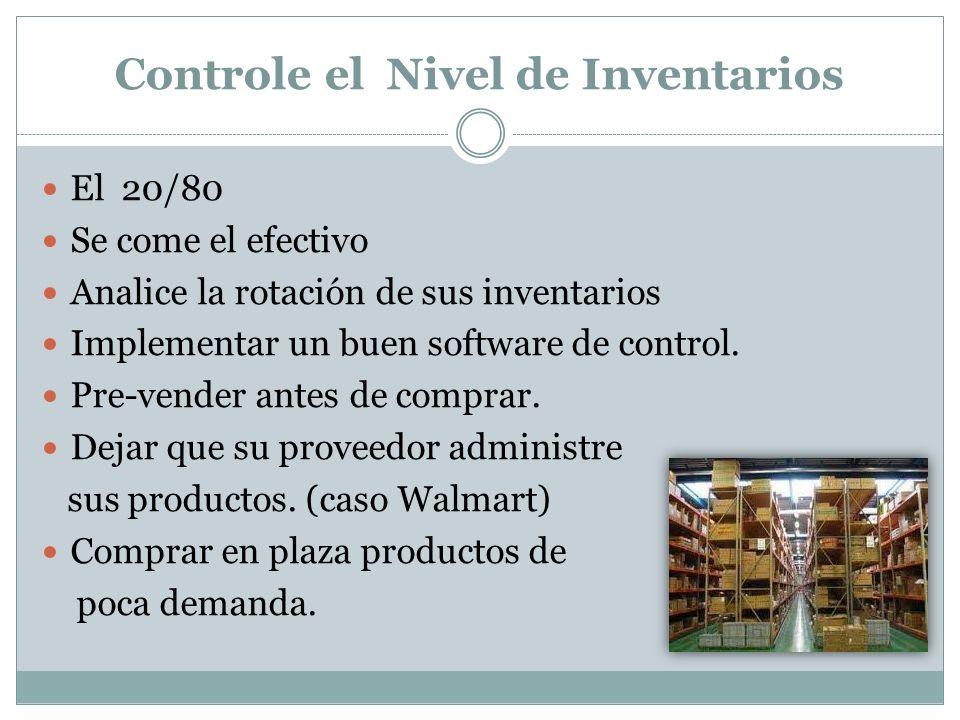 Controle el Nivel de Inventarios El 20/80 Se come el efectivo Analice la rotación de sus inventarios Implementar un buen software de control. Pre-vend