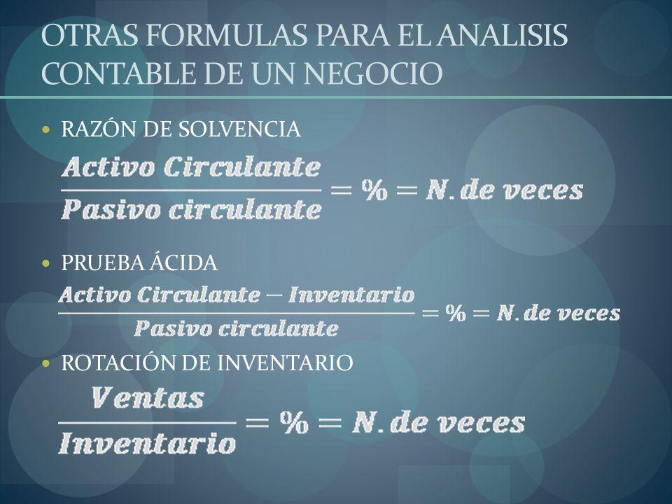 OTRAS FORMULAS PARA EL ANALISIS CONTABLE DE UN NEGOCIO RAZÓN DE SOLVENCIA PRUEBA ÁCIDA ROTACIÓN DE INVENTARIO