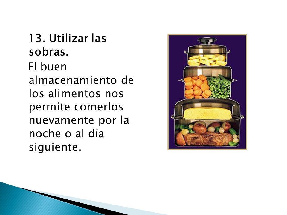 13. Utilizar las sobras. El buen almacenamiento de los alimentos nos permite comerlos nuevamente por la noche o al día siguiente.