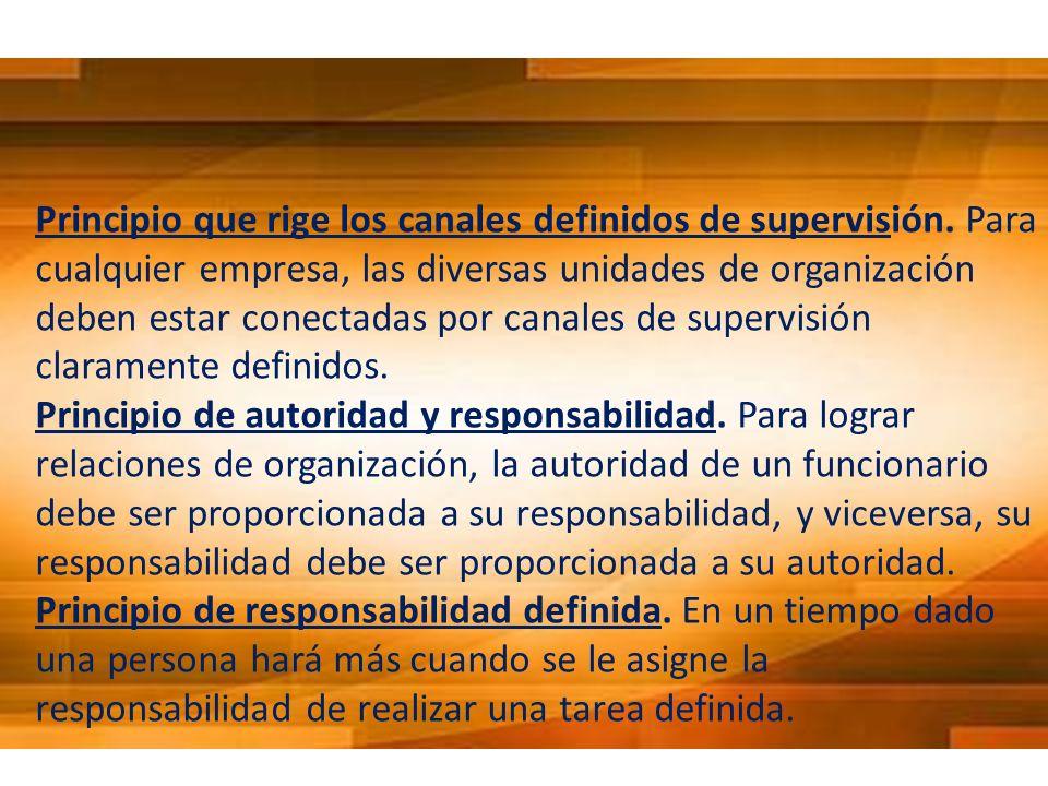 Principio que rige los canales definidos de supervisión. Para cualquier empresa, las diversas unidades de organización deben estar conectadas por cana